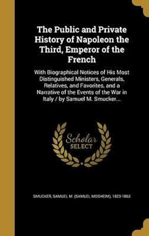 Bog, hardback The Public and Private History of Napoleon the Third, Emperor of the French