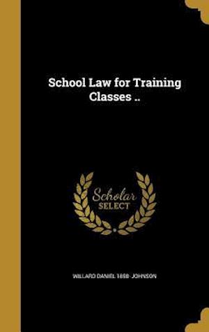 School Law for Training Classes .. af Willard Daniel 1858- Johnson