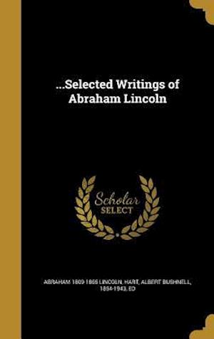 Bog, hardback ...Selected Writings of Abraham Lincoln af Abraham 1809-1865 Lincoln