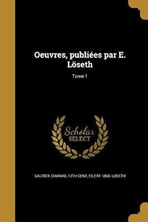Bog, paperback Oeuvres, Publiees Par E. Loseth; Tome 1 af Eilert 1858- Loseth