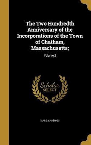 Bog, hardback The Two Hundredth Anniversary of the Incorporations of the Town of Chatham, Massachusetts;; Volume 2 af Mass Chatham