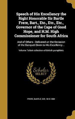 Bog, hardback Speech of His Excellency the Right Honorable Sir Bartle Frere, Bart., Etc., Etc., Etc., Governor of the Cape of Good Hope, and H.M. High Commissioner