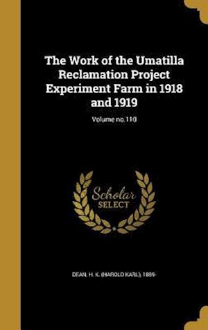 Bog, hardback The Work of the Umatilla Reclamation Project Experiment Farm in 1918 and 1919; Volume No.110