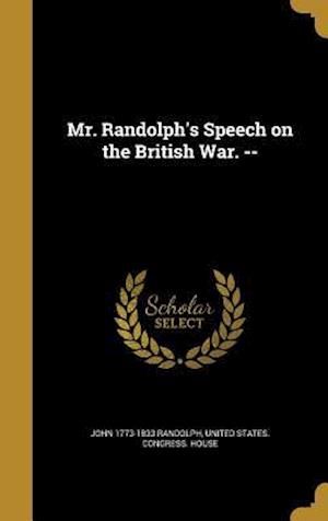 Bog, hardback Mr. Randolph's Speech on the British War. -- af John 1773-1833 Randolph
