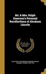 Mr. & Mrs. Ralph Emerson's Personal Recollections of Abraham Lincoln af Ralph 1831-1914 Emerson