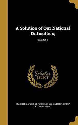 Bog, hardback A Solution of Our National Difficulties;; Volume 1