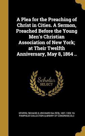 Bog, hardback A   Plea for the Preaching of Christ in Cities. a Sermon, Preached Before the Young Men's Christian Association of New York; At Their Twelfth Annivers