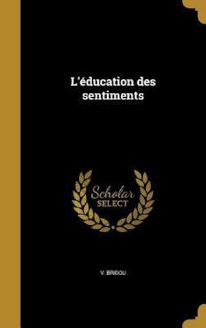 Bog, hardback L'Education Des Sentiments af V. Bridou