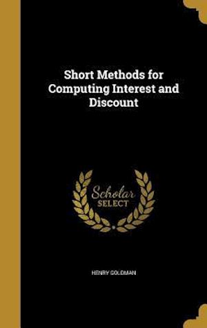 Short Methods for Computing Interest and Discount af Henry Goldman