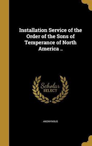 Bog, hardback Installation Service of the Order of the Sons of Temperance of North America ..