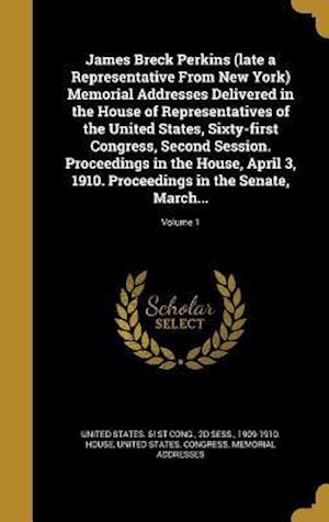 Bog, hardback James Breck Perkins (Late a Representative from New York) Memorial Addresses Delivered in the House of Representatives of the United States, Sixty-Fir