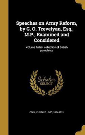 Bog, hardback Speeches on Army Reform, by G. O. Trevelyan, Esq., M.P., Examined and Considered; Volume Talbot Collection of British Pamphlets