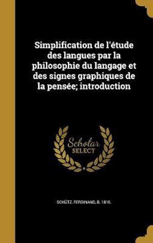 Bog, hardback Simplification de L'Etude Des Langues Par La Philosophie Du Langage Et Des Signes Graphiques de La Pensee; Introduction