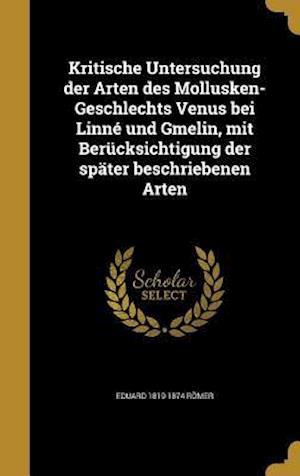 Kritische Untersuchung Der Arten Des Mollusken-Geschlechts Venus Bei Linne Und Gmelin, Mit Berucksichtigung Der Spater Beschriebenen Arten af Eduard 1819-1874 Romer