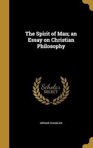 Bog, hardback The Spirit of Man; An Essay on Christian Philosophy af Arthur Chandler