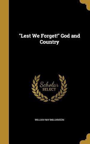 Bog, hardback Lest We Forget! God and Country af William Hay Williamson