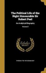 The Political Life of the Right Honourable Sir Robert Peel af Thomas 1790-1870 Doubleday