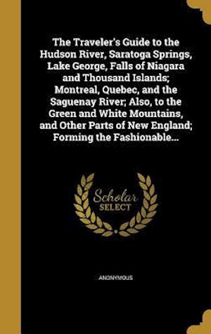 Bog, hardback The Traveler's Guide to the Hudson River, Saratoga Springs, Lake George, Falls of Niagara and Thousand Islands; Montreal, Quebec, and the Saguenay Riv