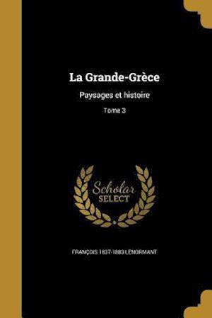 La Grande-Grece af Francois 1837-1883 Lenormant