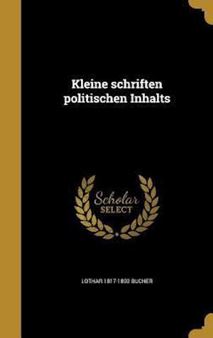 Bog, hardback Kleine Schriften Politischen Inhalts af Lothar 1817-1892 Bucher