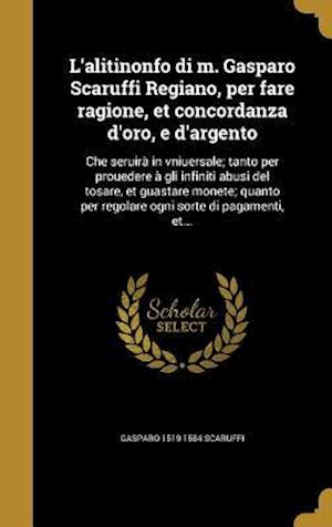 Bog, hardback L'Alitinonfo Di M. Gasparo Scaruffi Regiano, Per Fare Ragione, Et Concordanza D'Oro, E D'Argento af Gasparo 1519-1584 Scaruffi
