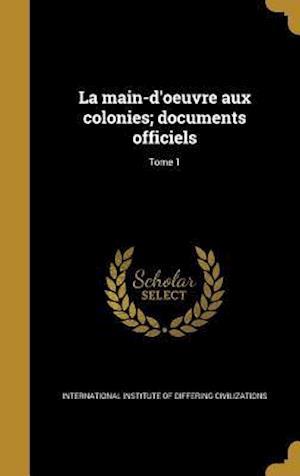 Bog, hardback La Main-D'Oeuvre Aux Colonies; Documents Officiels; Tome 1