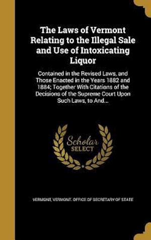 Bog, hardback The Laws of Vermont Relating to the Illegal Sale and Use of Intoxicating Liquor