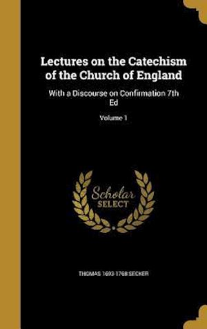 Bog, hardback Lectures on the Catechism of the Church of England af Thomas 1693-1768 Secker