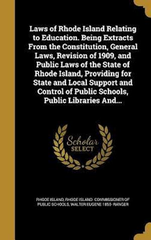 Bog, hardback Laws of Rhode Island Relating to Education. Being Extracts from the Constitution, General Laws, Revision of 1909, and Public Laws of the State of Rhod af Walter Eugene 1855- Ranger