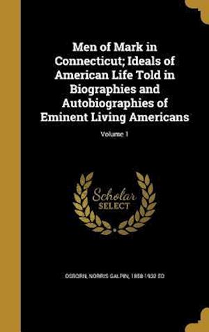 Bog, hardback Men of Mark in Connecticut; Ideals of American Life Told in Biographies and Autobiographies of Eminent Living Americans; Volume 1