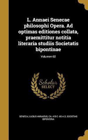 Bog, hardback L. Annaei Senecae Philosophi Opera. Ad Optimas Editiones Collata, Praemittitur Notitia Literaria Studiis Societatis Bipontinae; Volumen 02