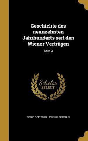 Bog, hardback Geschichte Des Neunzehnten Jahrhunderts Seit Den Wiener Vertragen; Band 4 af Georg Gottfried 1805-1871 Gervinus