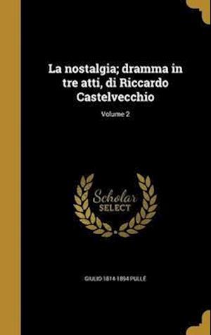 Bog, hardback La Nostalgia; Dramma in Tre Atti, Di Riccardo Castelvecchio; Volume 2 af Giulio 1814-1894 Pulle