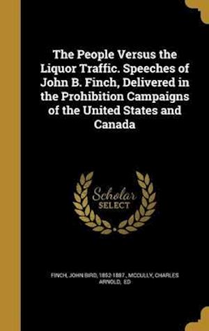 Bog, hardback The People Versus the Liquor Traffic. Speeches of John B. Finch, Delivered in the Prohibition Campaigns of the United States and Canada
