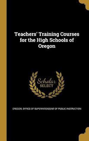 Bog, hardback Teachers' Training Courses for the High Schools of Oregon