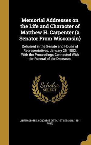 Bog, hardback Memorial Addresses on the Life and Character of Matthew H. Carpenter (a Senator from Wisconsin)