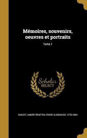 Bog, hardback Memoires, Souvenirs, Oeuvres Et Portraits; Tome 1