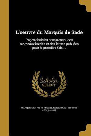 L'Oeuvre Du Marquis de Sade af Marquis De 1740-1814 Sade, Guillaume 1880-1918 Apollinaire