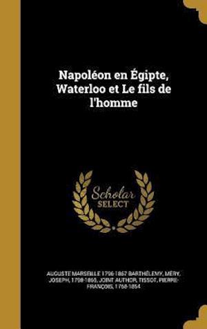 Bog, hardback Napoleon En Egipte, Waterloo Et Le Fils de L'Homme af Auguste Marseille 1796-1867 Barthelemy