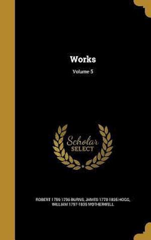 Bog, hardback Works; Volume 5 af William 1797-1835 Motherwell, Robert 1759-1796 Burns, James 1770-1835 Hogg