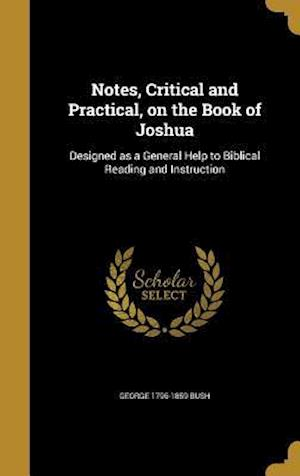 Bog, hardback Notes, Critical and Practical, on the Book of Joshua af George 1796-1859 Bush