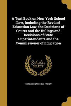Bog, paperback A   Text Book on New York School Law, Including the Revised Education Law, the Decisions of Courts and the Rulings and Decisions of State Superintende af Thomas Edward 1866- Finegan