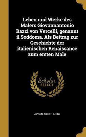 Bog, hardback Leben Und Werke Des Malers Giovannantonio Bazzi Von Vercelli, Genannt Il Soddoma. ALS Beitrag Zur Geschichte Der Italienischen Renaissance Zum Ersten