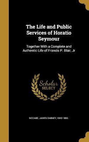 Bog, hardback The Life and Public Services of Horatio Seymour