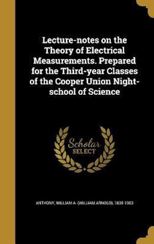 Bog, hardback Lecture-Notes on the Theory of Electrical Measurements. Prepared for the Third-Year Classes of the Cooper Union Night-School of Science