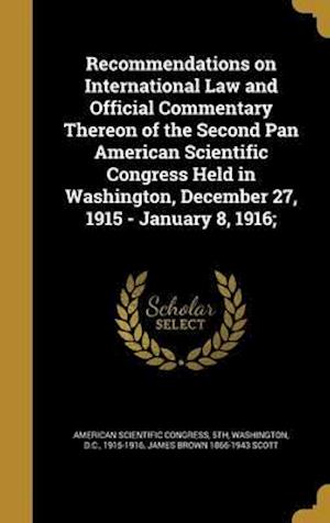 Bog, hardback Recommendations on International Law and Official Commentary Thereon of the Second Pan American Scientific Congress Held in Washington, December 27, 1 af James Brown 1866-1943 Scott
