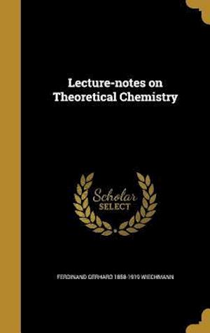 Lecture-Notes on Theoretical Chemistry af Ferdinand Gerhard 1858-1919 Wiechmann