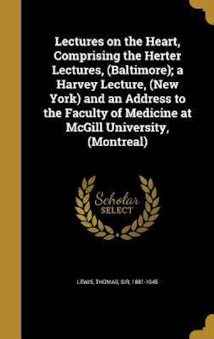 Bog, hardback Lectures on the Heart, Comprising the Herter Lectures, (Baltimore); A Harvey Lecture, (New York) and an Address to the Faculty of Medicine at McGill U