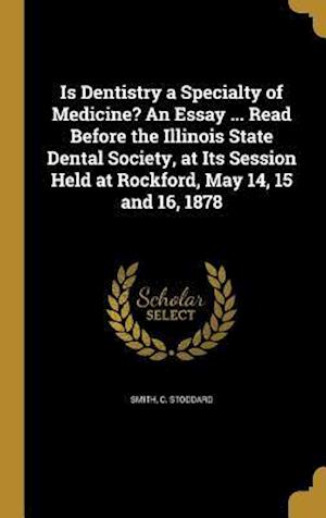 Bog, hardback Is Dentistry a Specialty of Medicine? an Essay ... Read Before the Illinois State Dental Society, at Its Session Held at Rockford, May 14, 15 and 16,