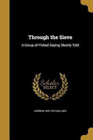 Bog, paperback Through the Sieve af Addison 1822-1914 Ballard